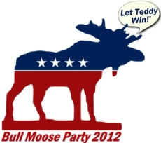 Bull Moose Party 2012 Let Teddy Win